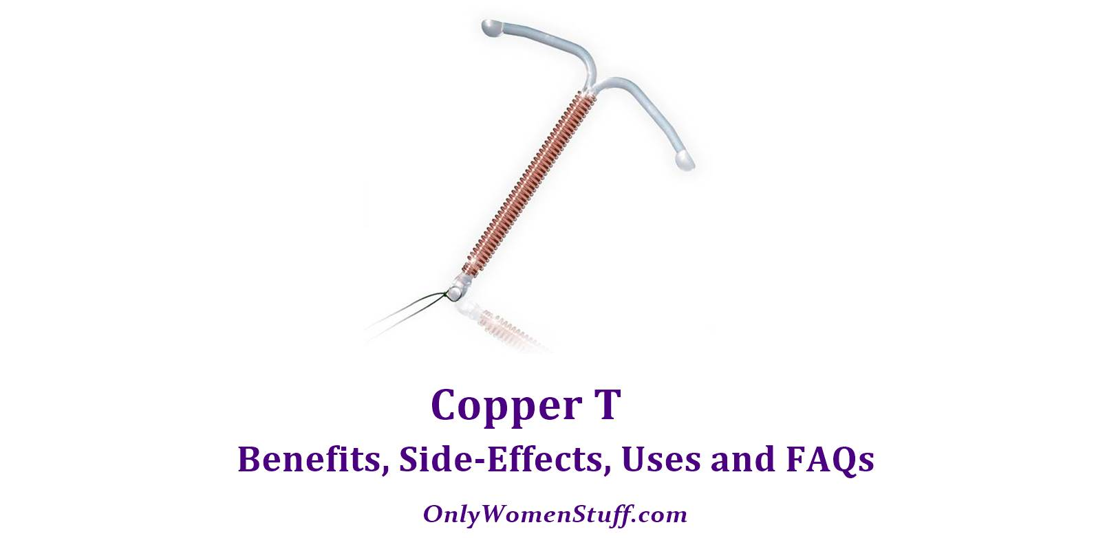 Copper T: Benefits, Side-Effects, Uses and FAQs