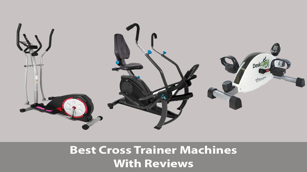 7 Best Cross Trainer Machines With Reviews